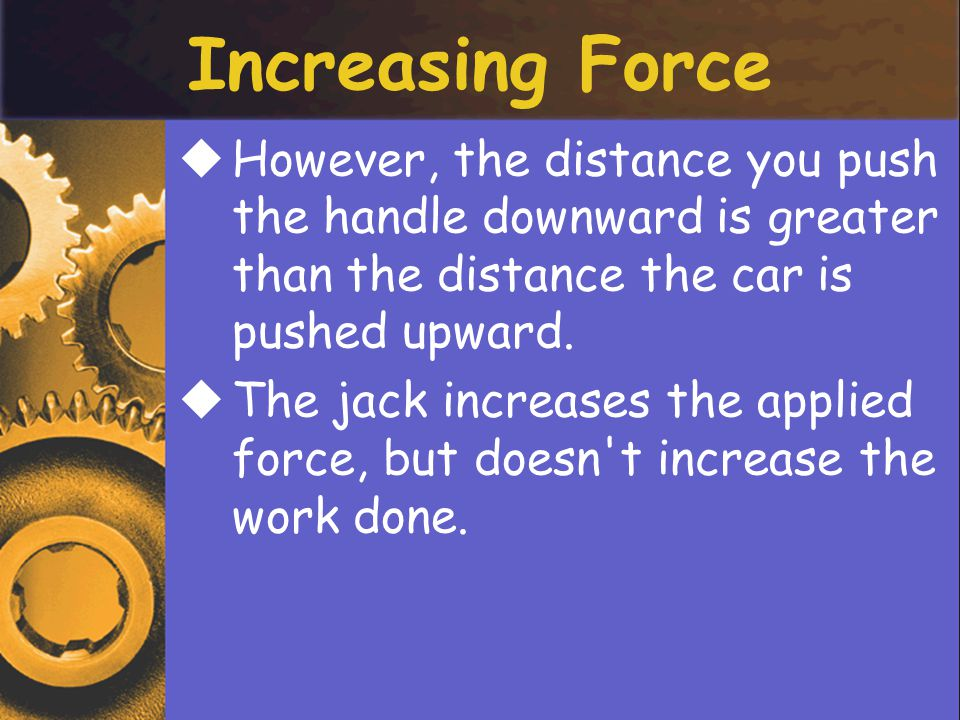 HHowever, the distance you push the handle downward is greater than the distance the car is pushed upward.