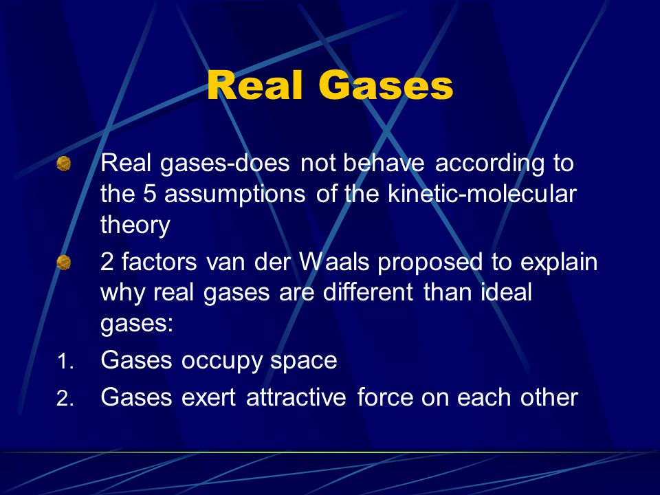 Conditions that real gases will act similar to ideal gases: 1. High temperature 2. Low pressure