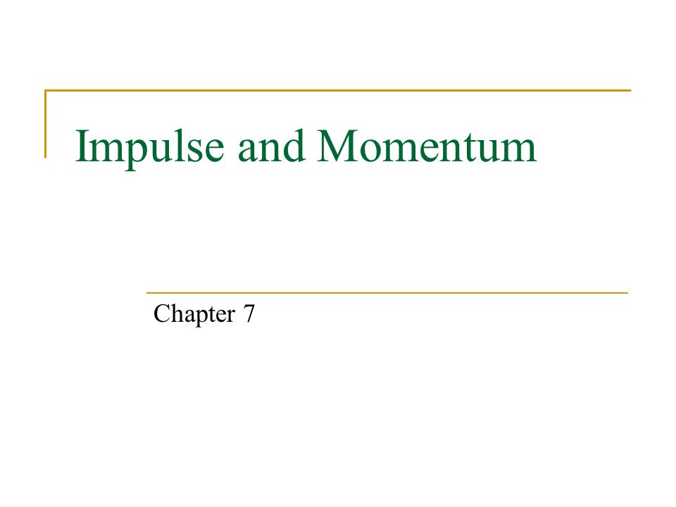 Impulse and Momentum Chapter 7