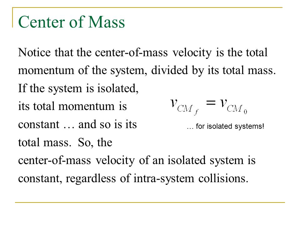 Center of Mass Notice that the center-of-mass velocity is the total momentum of the system, divided by its total mass.