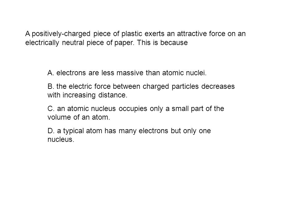 A. electrons are less massive than atomic nuclei.
