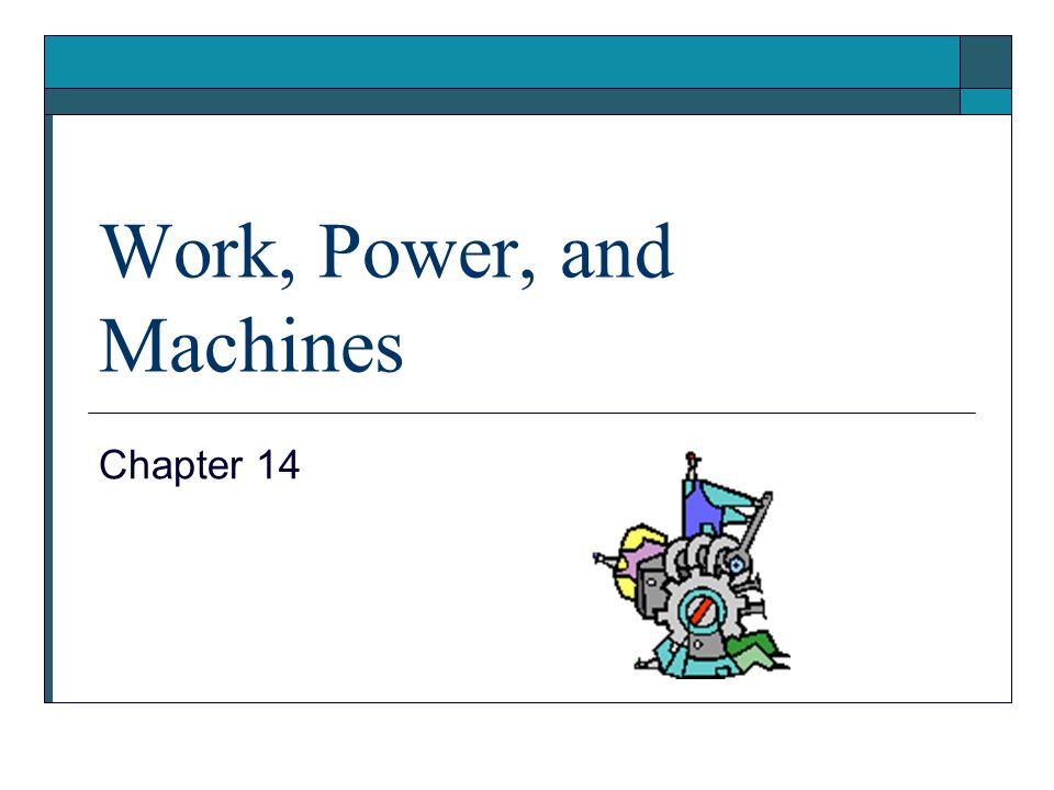 Work, Power, and Machines Chapter 14