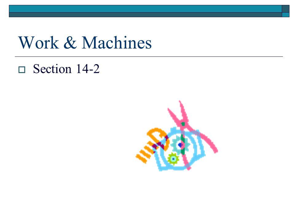 Machines Do Work  Machines make work easier to do.