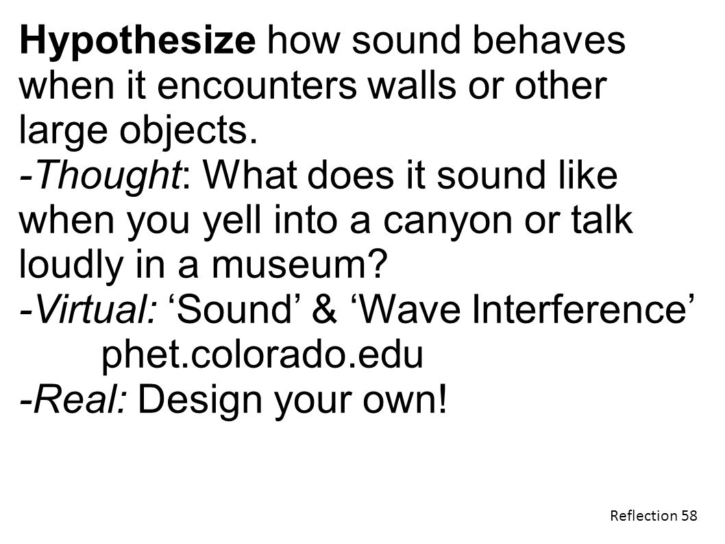 Hypothesize how sound behaves when it encounters walls or other large objects.
