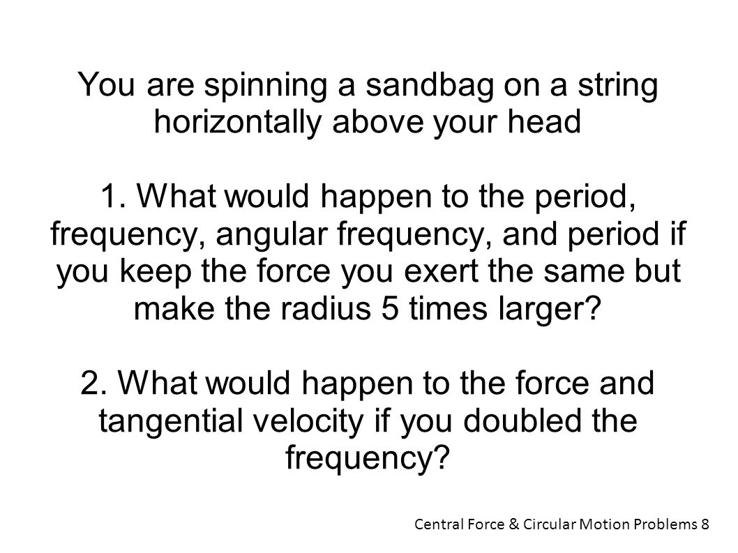 You are spinning a sandbag on a string horizontally above your head 1.