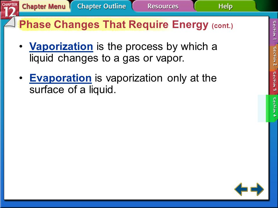 Section 12-4 Phase Changes That Require Energy (cont.) Particles with enough energy escape from the liquid and enter the gas phase.