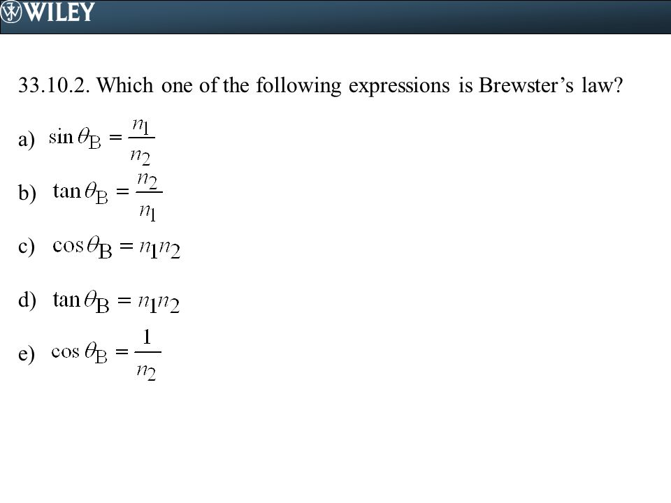 33.10.2. Which one of the following expressions is Brewster's law? a) b) c) d) e)