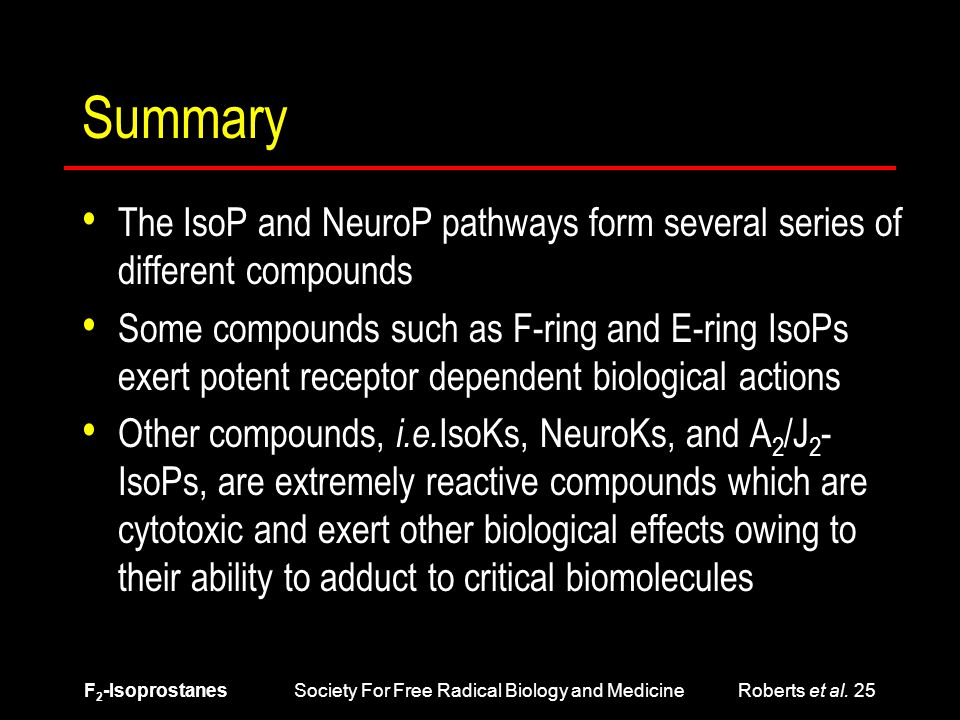 F 2 -Isoprostanes Society For Free Radical Biology and Medicine Roberts et al. 25 Summary The IsoP and NeuroP pathways form several series of differen