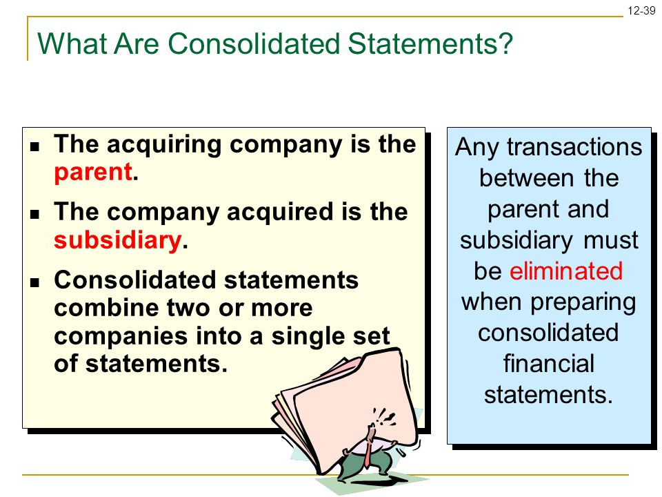 12-39 What Are Consolidated Statements. The acquiring company is the parent.