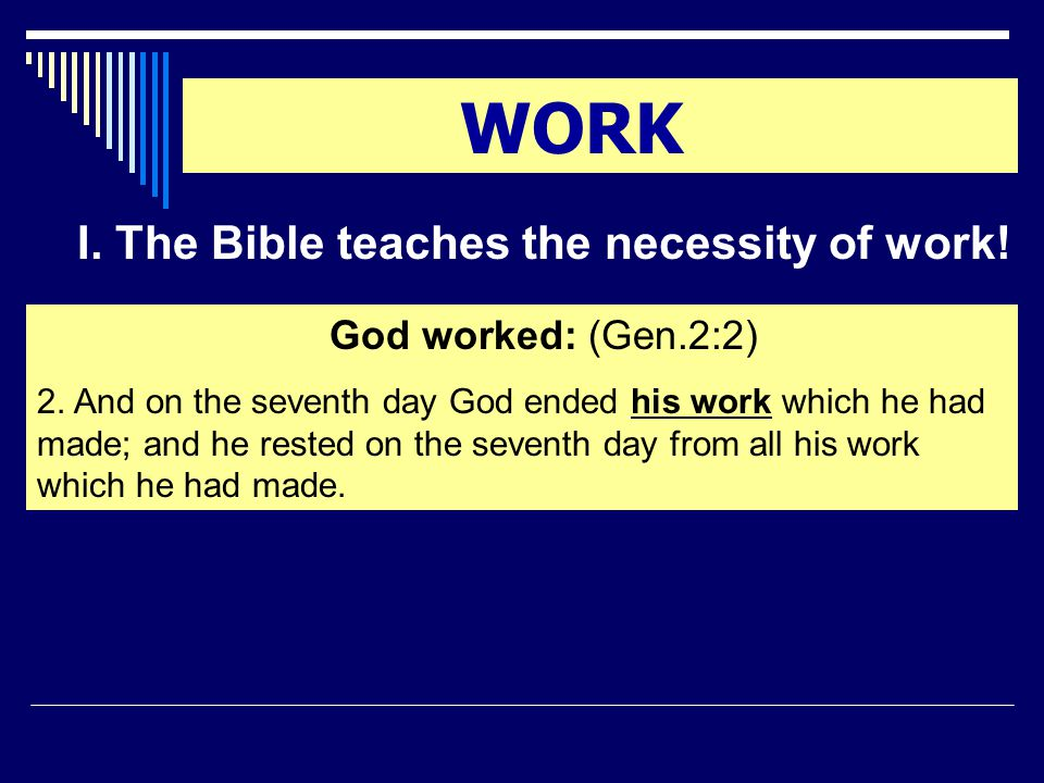 WORK I.The Bible teaches the necessity of work. Jesus even worked: (Mk.6:3) 3.