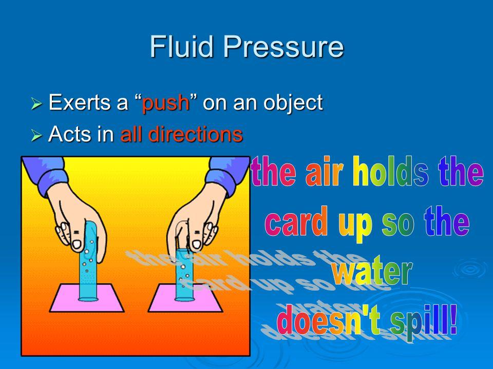 Forces in Fluids Fluid pressure BouyancyHydraulics Bernoulli's Principle