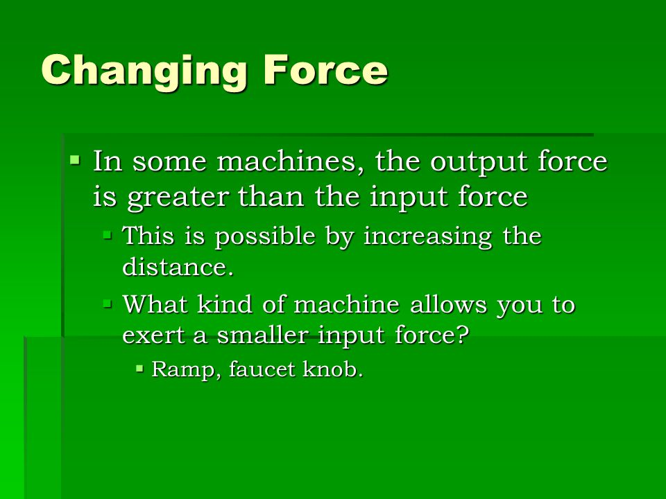 Input & Output Work  Input work= input force x input distance  Output work= Output force x Output distance  The amount of output work can never be