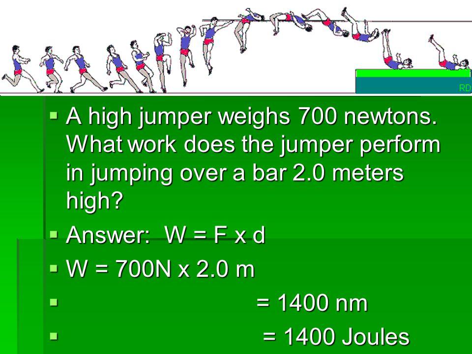 The unit of work is the Joule FFFForce x Distance = Work 1111 Newton x 1 meter = 1 Newton meter 1111 Newton meter = 1 Joule