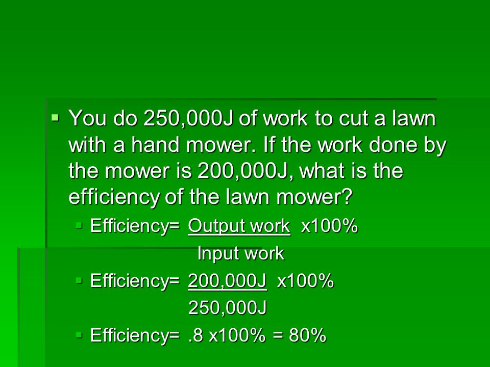 Try it out  You do 20 J of work while using a hammer. The hammer does 18J of work on the nail. What is the efficiency of the hammer?  Efficiency= Ou