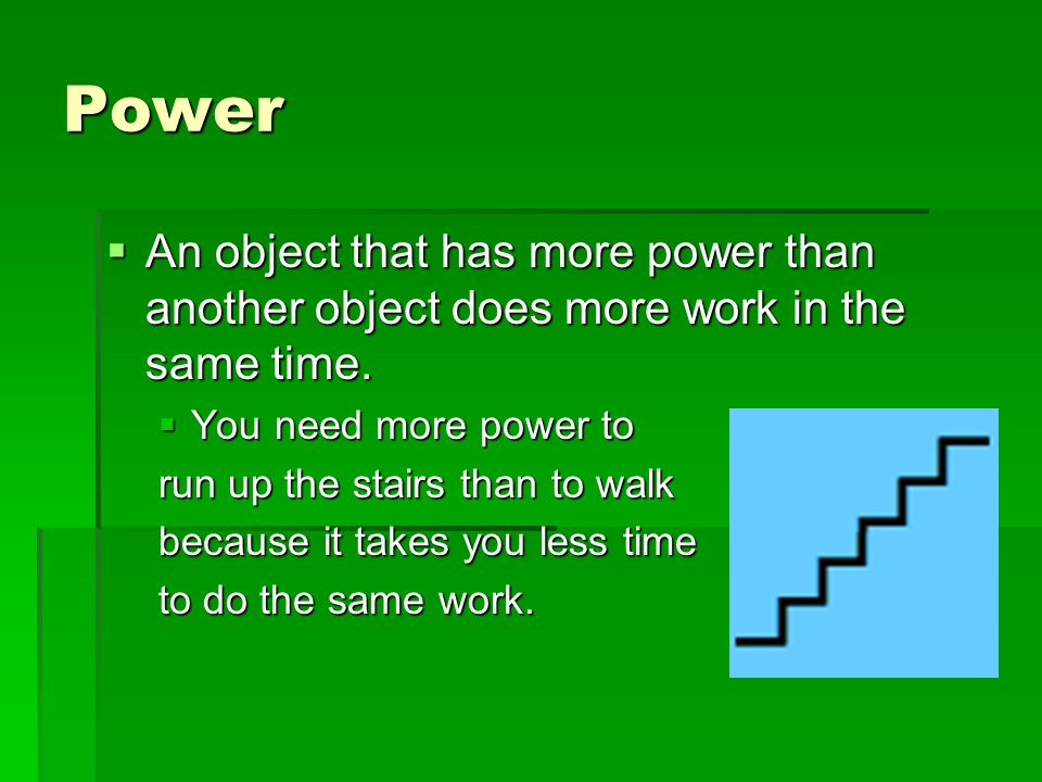  Work done per unit of time  Power = Work Time Time  Power = Force x distance Time Time Power W PT