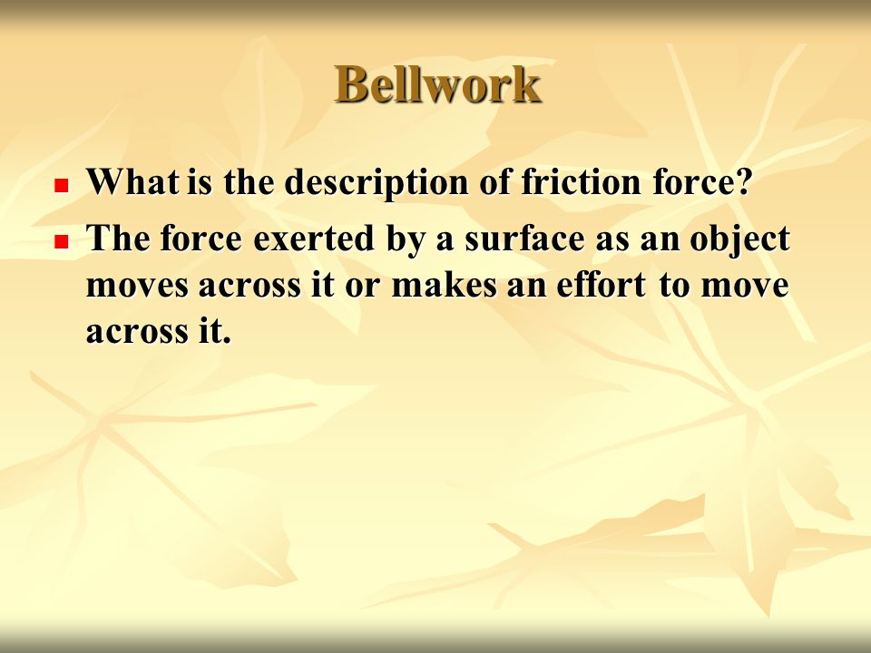 Bellwork What is the description of friction force.