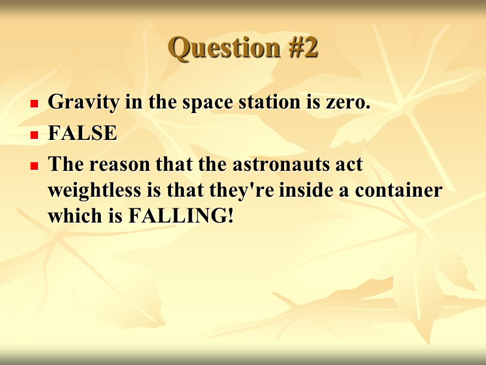 Question #2 Gravity in the space station is zero. Gravity in the space station is zero.