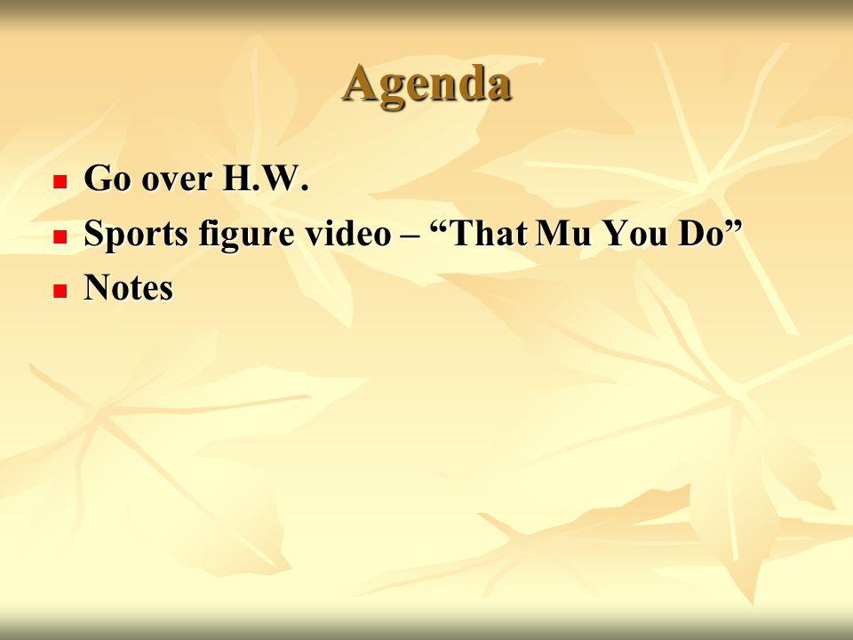 "Agenda Go over H.W. Go over H.W. Sports figure video – ""That Mu You Do"" Sports figure video – ""That Mu You Do"" Notes Notes"