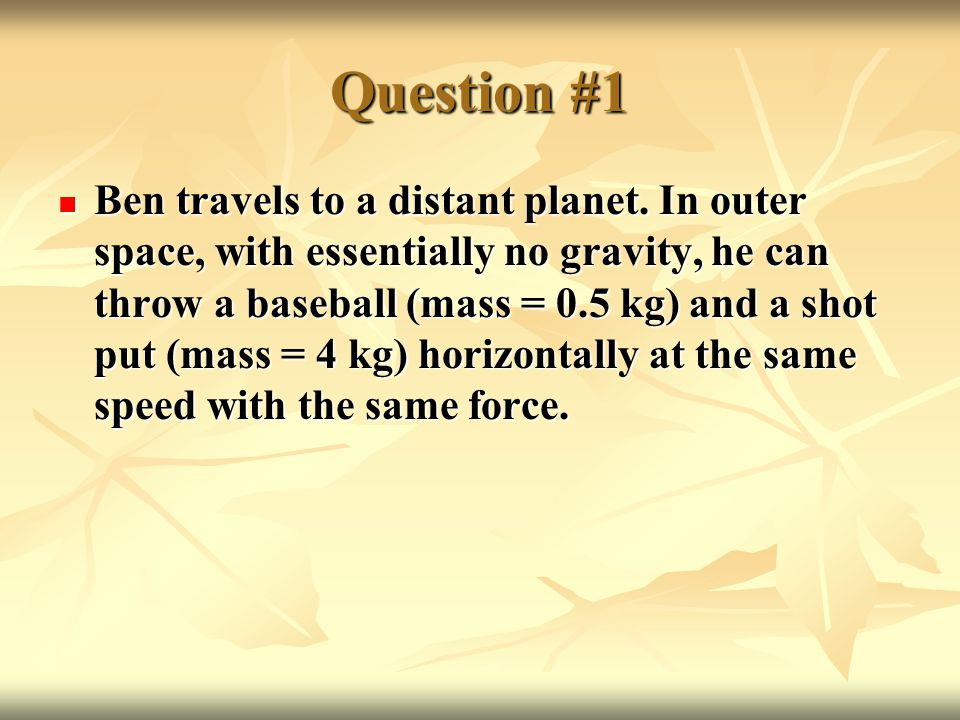 Question #8 Surface forces can t exceed the weight (active force) on an object.