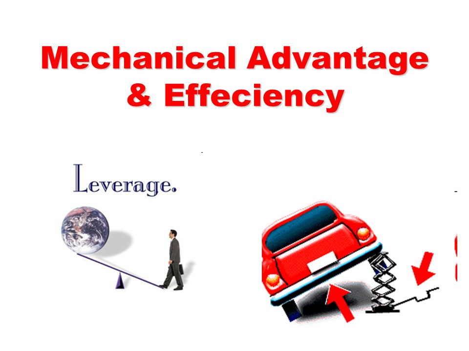 Mechanical Advantage & Effeciency