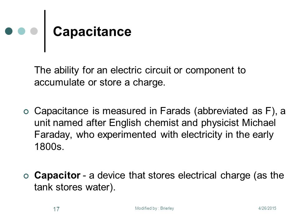 Capacitance The ability for an electric circuit or component to accumulate or store a charge.