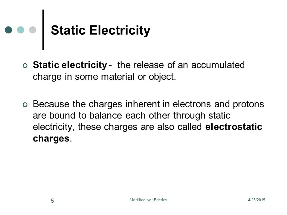 Static Electricity Static electricity - the release of an accumulated charge in some material or object.