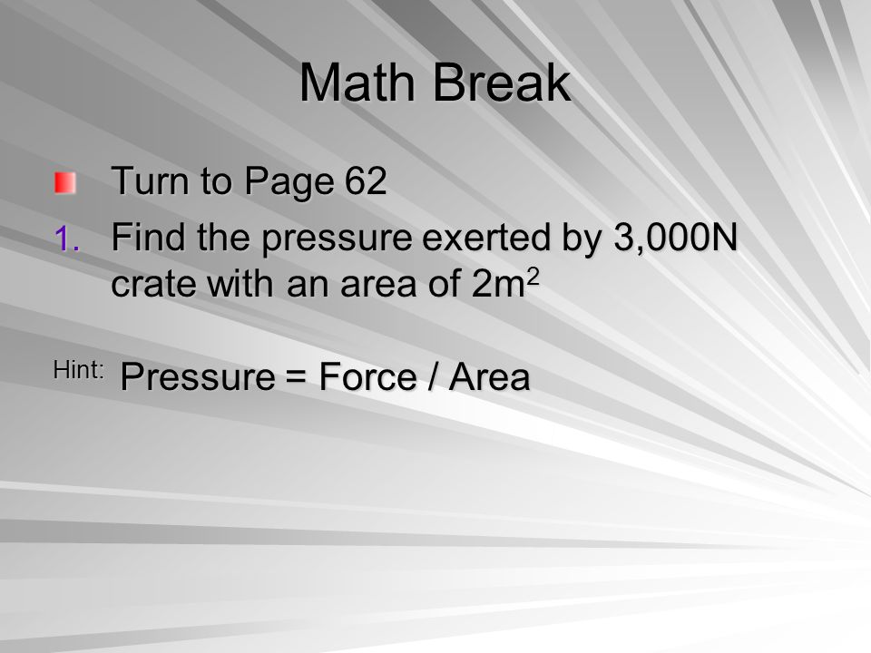 Solution Force = 3000 N Area = 2 m 2 Pressure = .