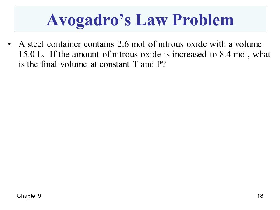 Chapter 918 Avogadro's Law Problem A steel container contains 2.6 mol of nitrous oxide with a volume 15.0 L. If the amount of nitrous oxide is increas