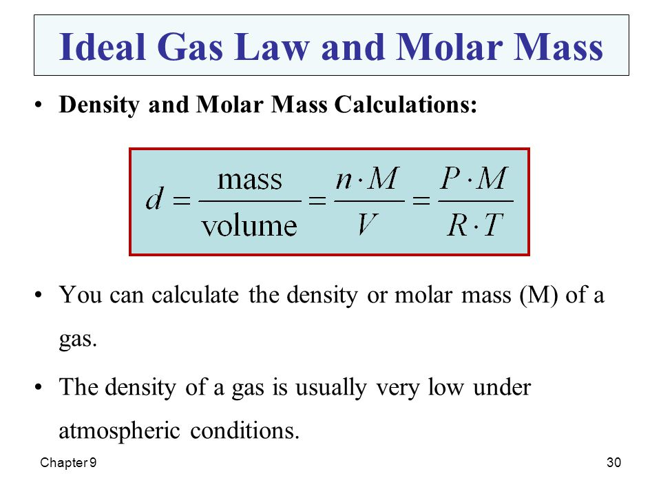 Chapter 930 Density and Molar Mass Calculations: You can calculate the density or molar mass (M) of a gas. The density of a gas is usually very low un