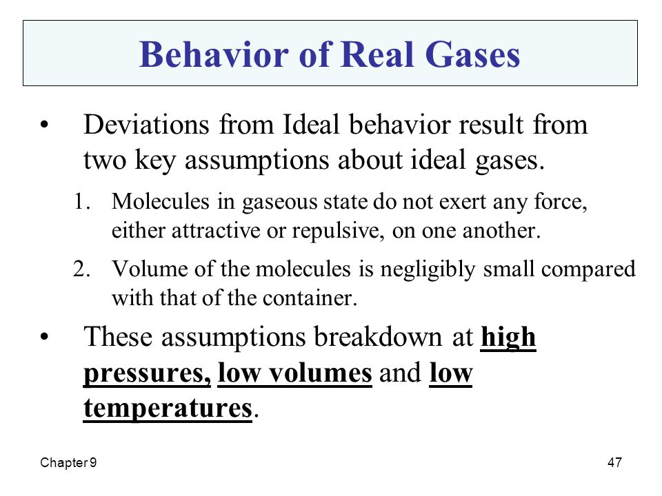 Chapter 947 Deviations from Ideal behavior result from two key assumptions about ideal gases. 1.Molecules in gaseous state do not exert any force, eit