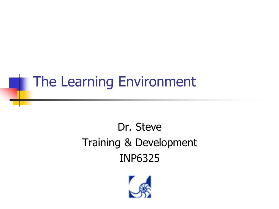 The Learning Environment The learning environment includes: Trainee Readiness Learning Principles Transfer