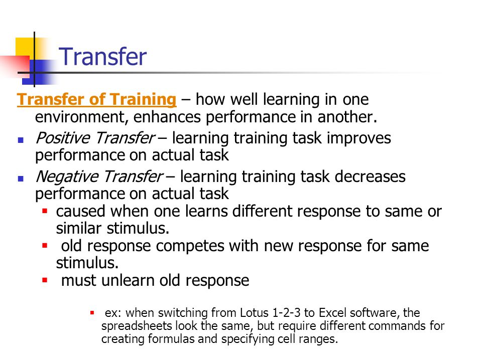 Transfer Transfer of Training – how well learning in one environment, enhances performance in another.