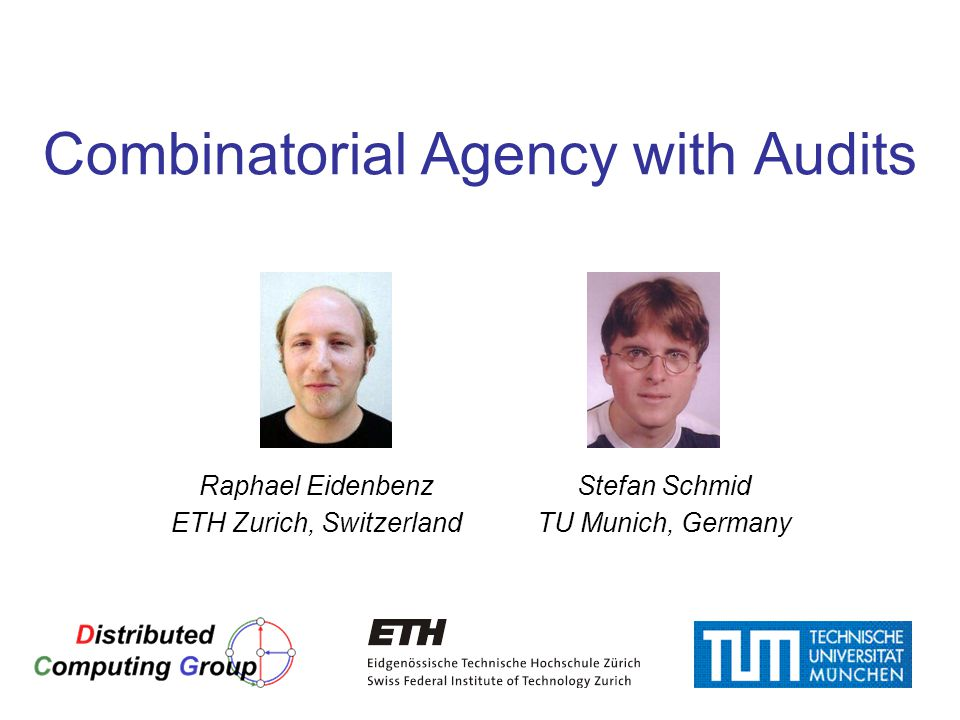 1 Combinatorial Agency with Audits Raphael Eidenbenz ETH Zurich, Switzerland Stefan Schmid TU Munich, Germany TexPoint fonts used in EMF. Read the Tex