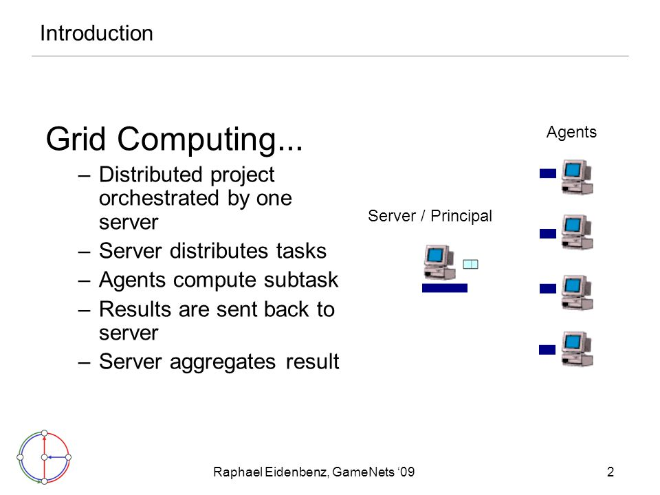 Raphael Eidenbenz, GameNets '093 Introduction: Grid Computing –What are an agent's incentives.
