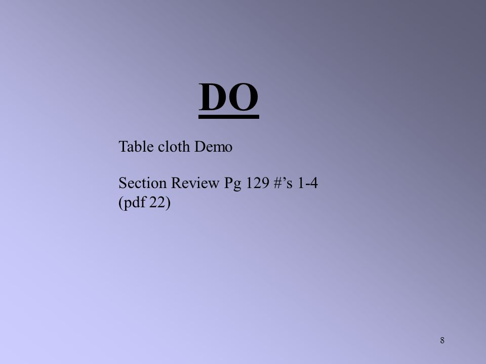 8 Section Review Pg 129 #'s 1-4 (pdf 22) DO Table cloth Demo
