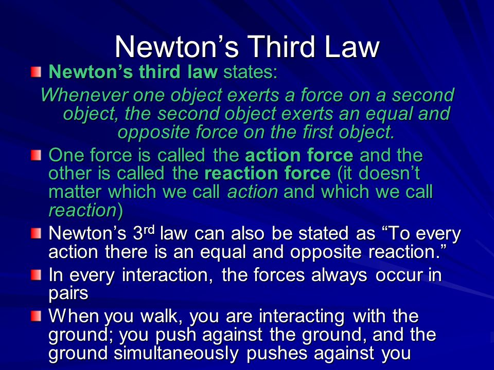 Newton's Third Law Newton's third law states: Whenever one object exerts a force on a second object, the second object exerts an equal and opposite fo