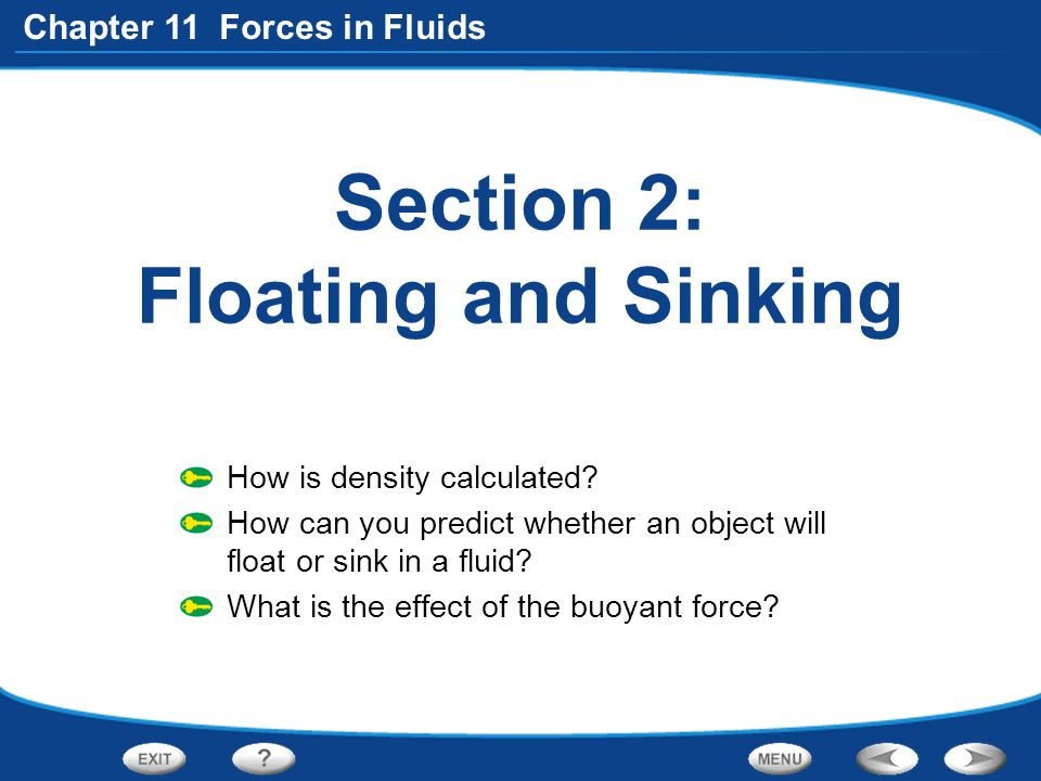 Chapter 11 Forces in Fluids Section 2: Floating and Sinking How is density calculated? How can you predict whether an object will float or sink in a f