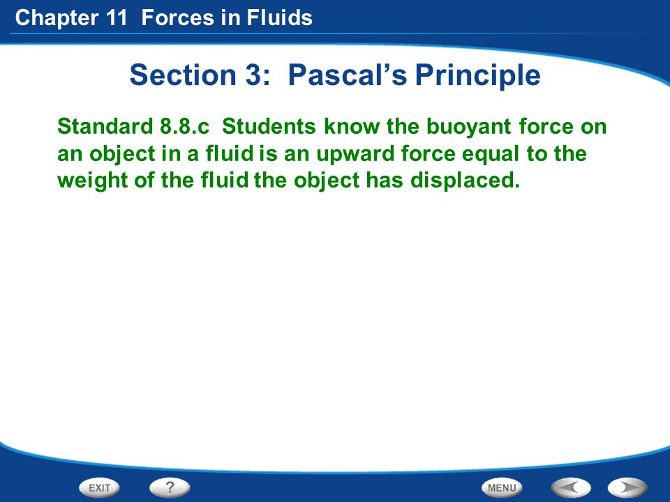Chapter 11 Forces in Fluids Section 3: Pascal's Principle Standard 8.8.c Students know the buoyant force on an object in a fluid is an upward force eq