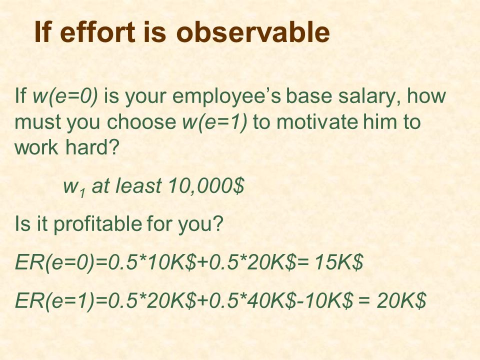 If effort is observable If w(e=0) is your employee's base salary, how must you choose w(e=1) to motivate him to work hard? w 1 at least 10,000$ Is it