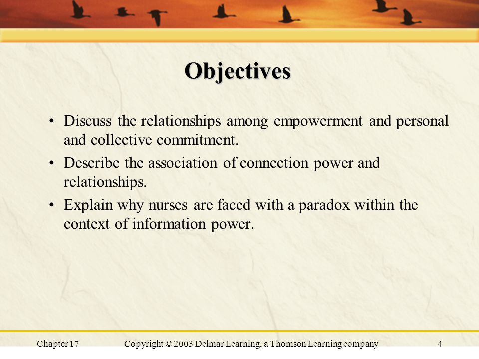 Chapter 17Copyright © 2003 Delmar Learning, a Thomson Learning company4 Objectives Discuss the relationships among empowerment and personal and collective commitment.