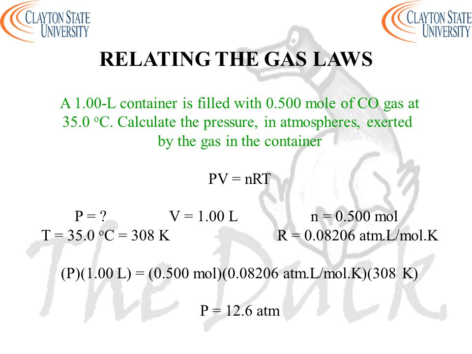 A 1.00-L container is filled with 0.500 mole of CO gas at 35.0 o C. Calculate the pressure, in atmospheres, exerted by the gas in the container PV = n