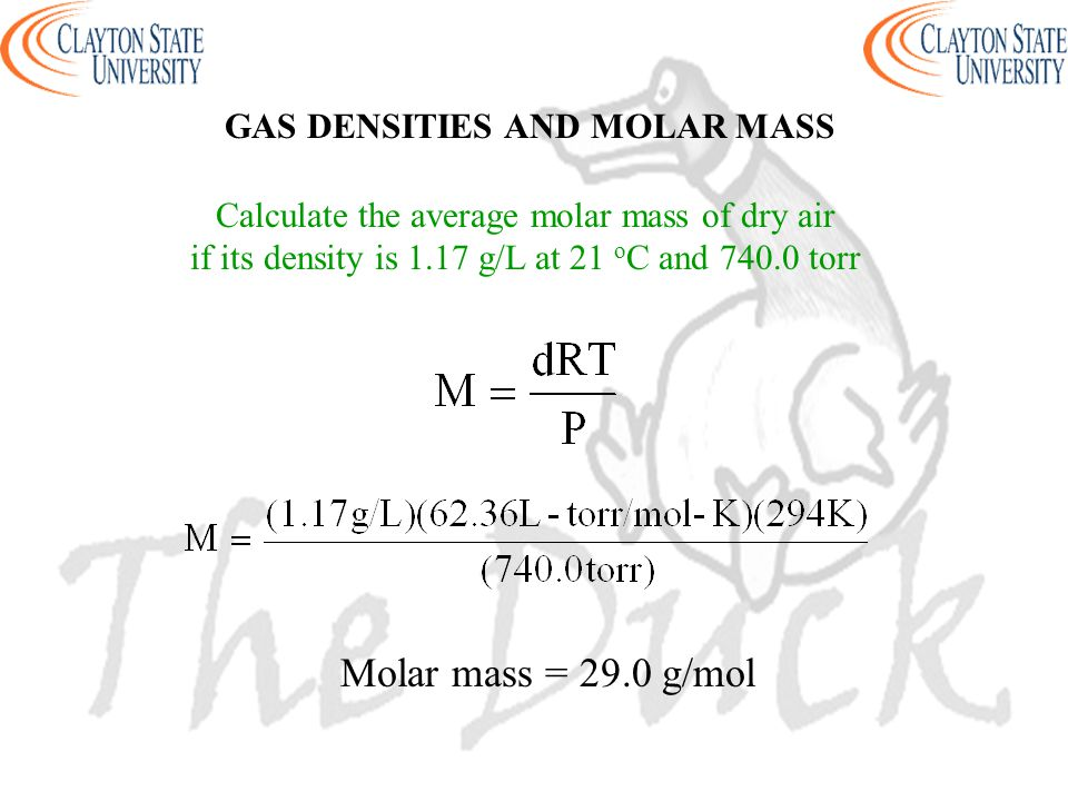 Calculate the average molar mass of dry air if its density is 1.17 g/L at 21 o C and 740.0 torr Molar mass = 29.0 g/mol GAS DENSITIES AND MOLAR MASS