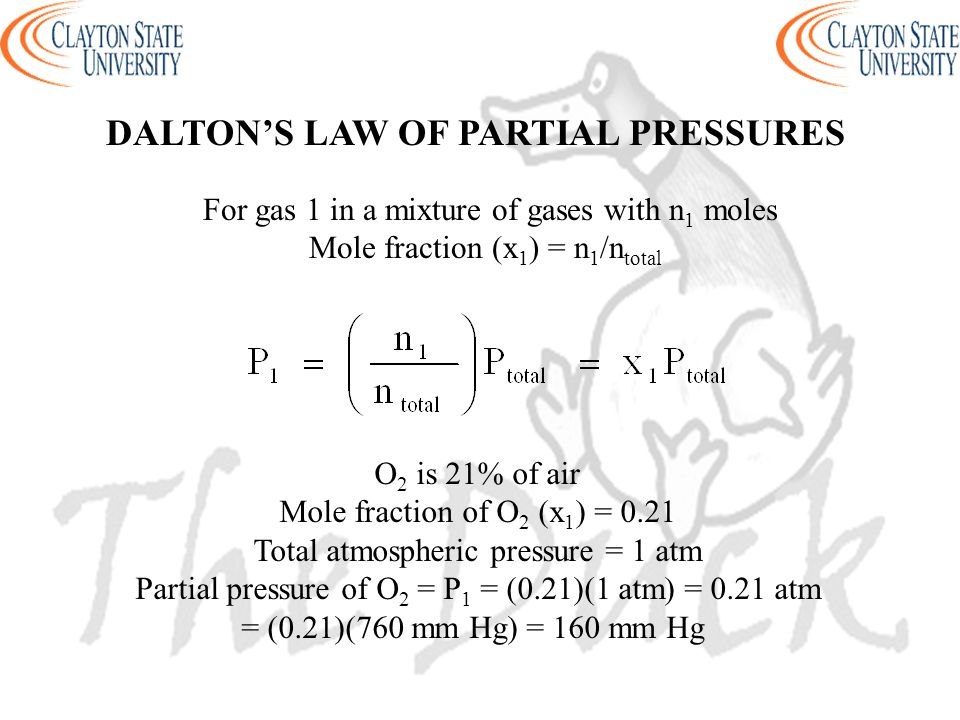 For gas 1 in a mixture of gases with n 1 moles Mole fraction (x 1 ) = n 1 /n total O 2 is 21% of air Mole fraction of O 2 (x 1 ) = 0.21 Total atmosphe