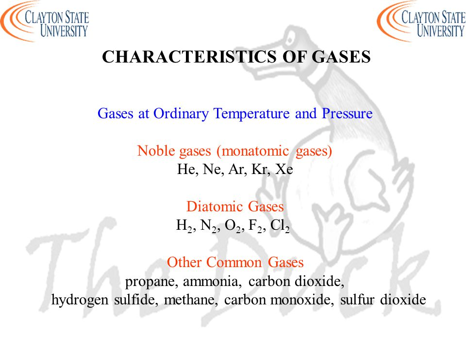 Gases at Ordinary Temperature and Pressure Noble gases (monatomic gases) He, Ne, Ar, Kr, Xe Diatomic Gases H 2, N 2, O 2, F 2, Cl 2 Other Common Gases