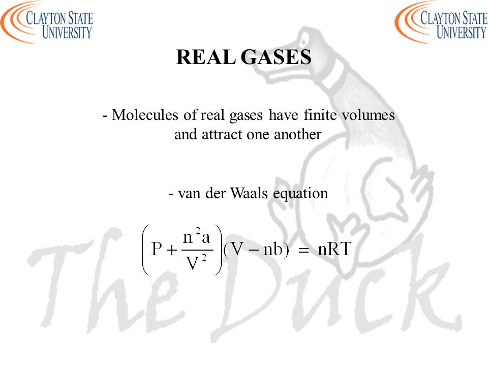 - Molecules of real gases have finite volumes and attract one another - van der Waals equation REAL GASES