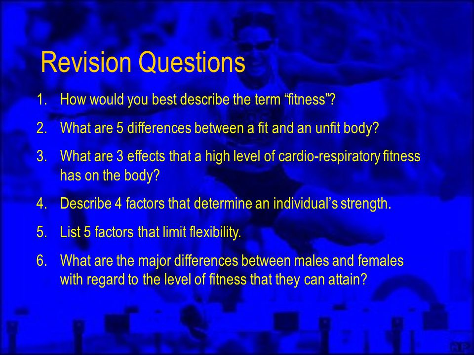 Revision Questions 1.How would you best describe the term fitness .