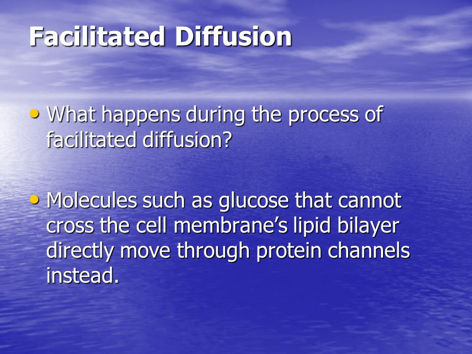 Facilitated Diffusion What happens during the process of facilitated diffusion? What happens during the process of facilitated diffusion? Molecules su