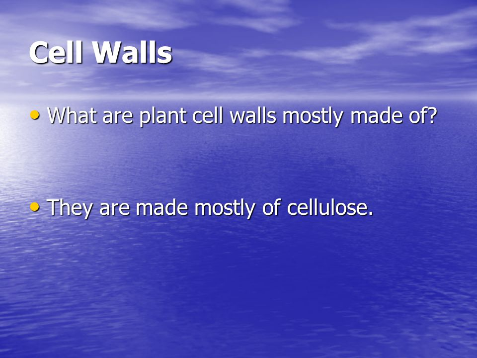 Cell Walls What are plant cell walls mostly made of? What are plant cell walls mostly made of? They are made mostly of cellulose. They are made mostly