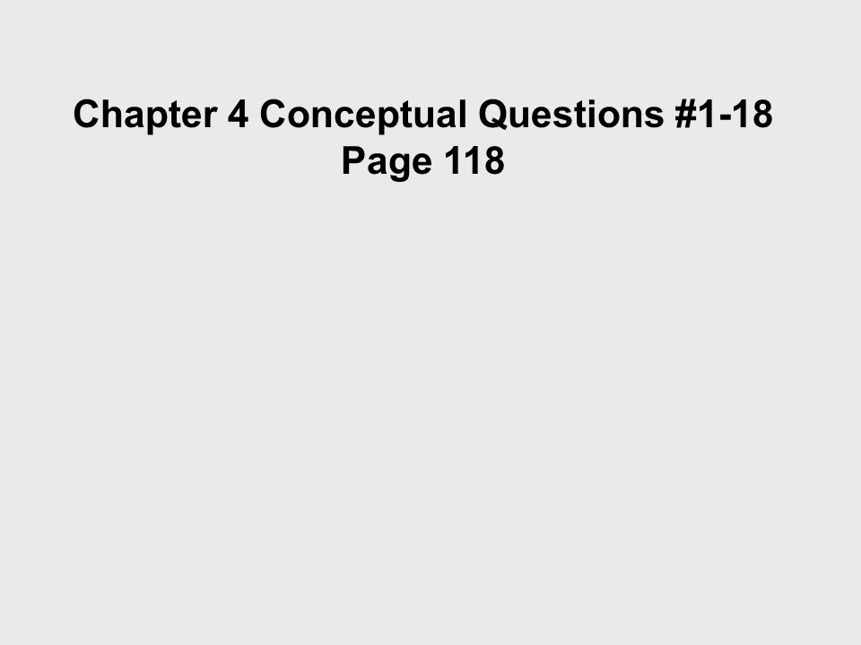Chapter 4 Conceptual Questions #1-18 Page 118