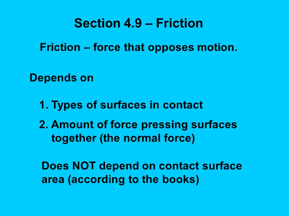 Section 4.9 – Friction Friction – force that opposes motion.